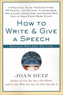 How to Write & Give a Speech A Practical Guide for Executives, Pr People, the Military, Fund-Raisers, Politicians, Educators, and Anyone Who Has to Make Every Word Count
