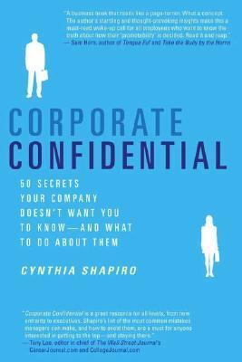 Corporate Confidential 50 Secrets Your Company Doesn't Want You to Know---and What to Do About Them