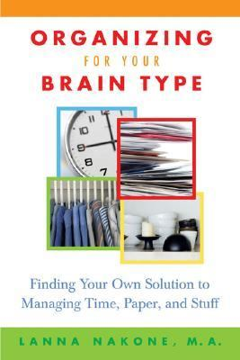Organizing For Your Brain Type Finding Your Own Solution To Managing Time, Paper, And Stuff