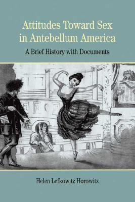 Attitudes Toward Sex in Antebellum America A Brief History With Documents