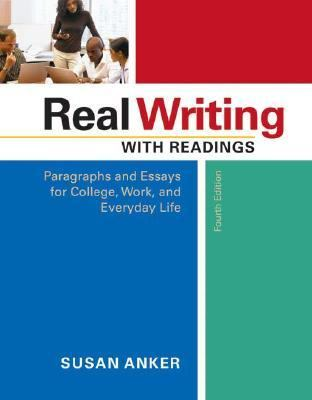 Real Writing With Readings Paragraphs And Essays for College, Work, And Everyday Life