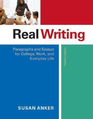 Real Writing Paragraphs And Essays for College, Work, And Everyday Life