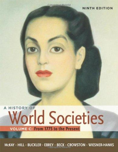 A History of World Societies, Volume C: 1775 to the Present