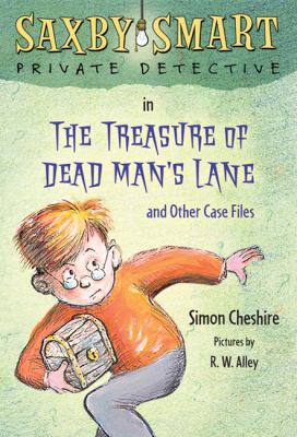 Treasure of Dead Man's Lane and Other Case Files : Saxby Smart, Private Detective: Book 2