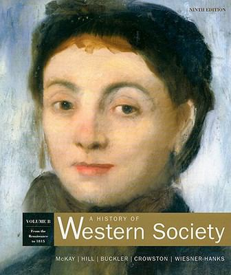 A History of Western Society: Volume B: from Renaissance To 1815