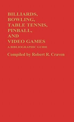 Billiards, Bowling, Table Tennis, Pinball, and Video Games A Bibliographic Guide