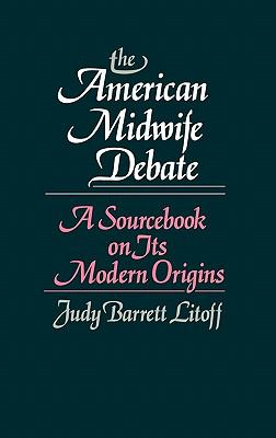 American Midwife Debate A Sourcebook on Its Modern Origins