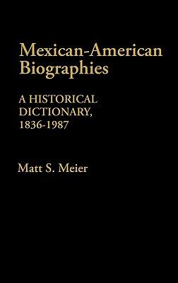 Mexican American Biographies: A Historical Dictionary, 1836-1987 - Matt S. Meier - Hardcover
