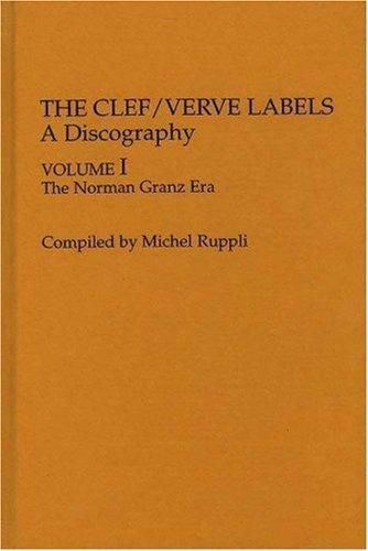 the Clef/Verve Labels: A Discography Vol I, The Norman Granz Era (Discographies)