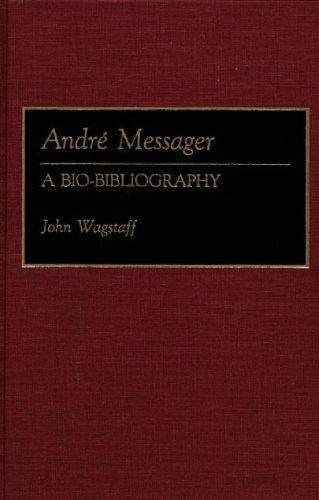 Andre Messager: A Bio-Bibliography (Bio-Bibliographies in Music)
