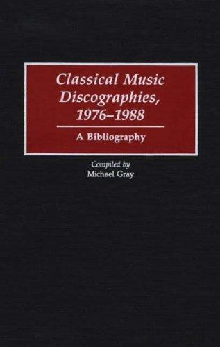 Classical Music Discographies, 1976-1988: A Bibliography (Discographies: Association for Recorded Sound Collections Discographic Reference)