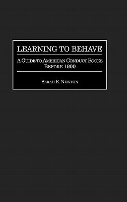 Learning to Behave A Guide to American Conduct Books Before 1900