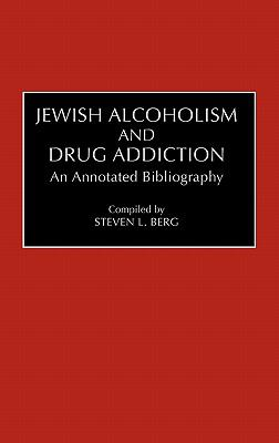 Jewish Alcoholism and Drug Addiction An Annotated Bibliography