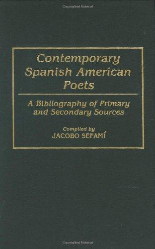Contemporary Spanish American Poets: A Bibliography of Primary and Secondary Sources (Bibliographies and Indexes in World Literature)
