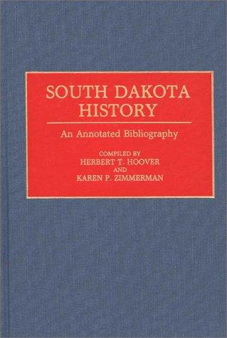 South Dakota History: An Annotated Bibliography (Bibliographies of the States of the United States)