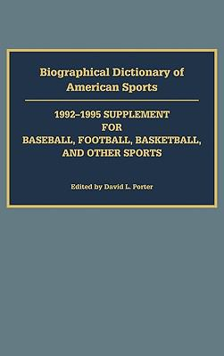 Biographical Dictionary of American Sports 1992-1995 Supplement for Baseball, Football, Basketball, and Other Sports