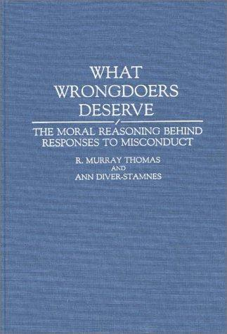 What Wrongdoers Deserve: The Moral Reasoning Behind Responses to Misconduct (Contributions in Psychology)