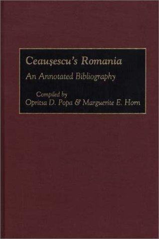 Ceausescu's Romania: An Annotated Bibliography (Bibliographies and Indexes in World History)