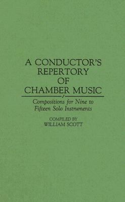 Conductor's Repertory of Chamber Music Compositions for Nine to Fifteen Solo Instruments