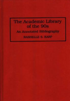 Academic Library of the 90s An Annotated Bibliography