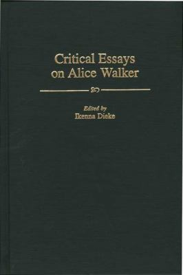 critical essay on alice walker The author of short stories and novels, essays and poetry and activist for racial civil rights, women's equality and peace among other causes, alice walker brought black women's lives into primary.
