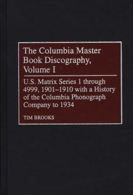 Columbia Master Book Discography U.S. Matrix Series 1 Through 4999, 1901-1910 With a History of the Columbia Phonograph Company to 1934