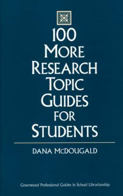 100 More Research Topic Guides for Students