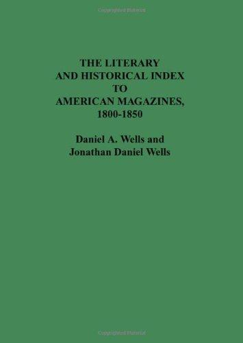 The Literary and Historical Index to American Magazines, 1800-1850 (Bibliographies and Indexes in American Literature)