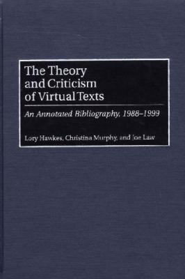 Theory and Criticism of Virtural Texts An Annotated Bibliography, 1988-1999