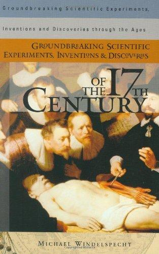 Groundbreaking Scientific Experiments, Inventions, and Discoveries of the 17th Century (Groundbreaking Scientific Experiments, Inventions and Discoveries through the Ages)