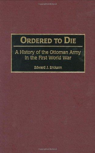 Ordered to Die: A History of the Ottoman Army in the First World War (Contributions in Military Studies)