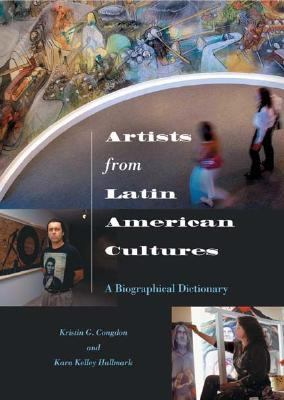 Artists from Latin American Cultures A Biographical Dictionary