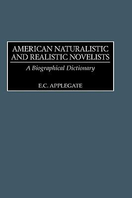 American Naturalistic and Realistic Novelists A Biographical Dictionary