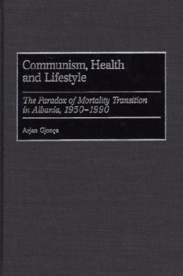 Communism, Health and Lifestyle The Paradox of Mortality Transition in Albania, 1950-1990
