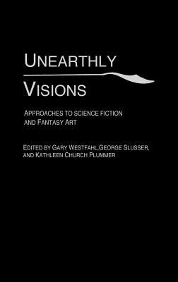 Unearthly Visions Approaches to Science Fiction and Fantasy Art