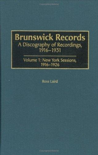 Brunswick Records: A Discography of Recordings, 1916-1931<br> Volume 1: New York Sessions, 1916-1926 (Discographies)