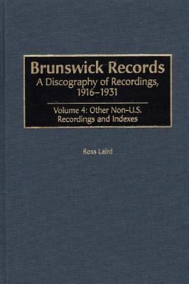 Brunswick Records A Discography of Recording, 1916-1931  Other Non-U.S. Recordings and Indexes