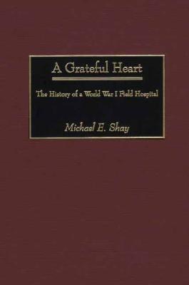 Grateful Heart The History of a World War I Field Hospital
