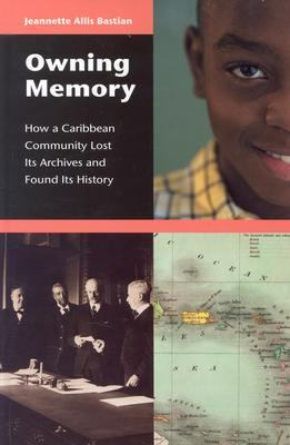 Owning Memory How a Caribbean Community Lost Its Archives and Found Its History
