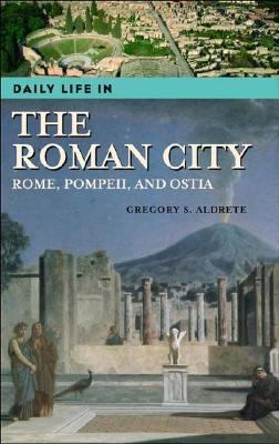 Daily Life In The Roman City Rome, Pompeii, And Ostia