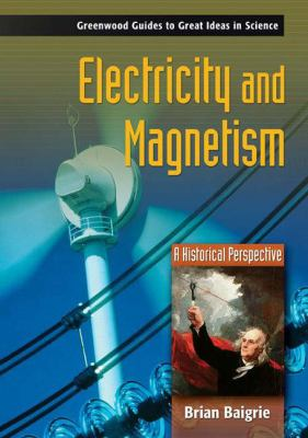 Electricity And Magnetism A Historical Perspective
