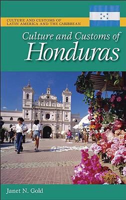 Culture and Customs of Honduras (Culture and Customs of Latin America and the Caribbean Series)