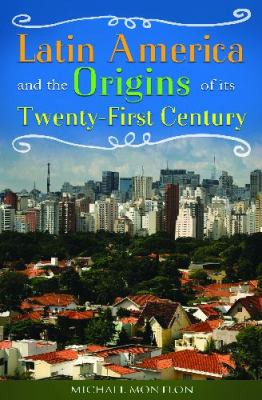 Latin America and the Origins of Its Twenty-First Century