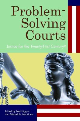 Problem-Solving Courts: Justice for the Twenty-First Century