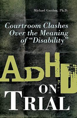 "ADHD on Trial: Courtroom Clashes over the Meaning of ""Disability"""
