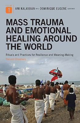 Mass Trauma and Emotional Healing around the World: Rituals and Practices for Resilience and Meaning-Making (Disaster and Trauma Psychology)