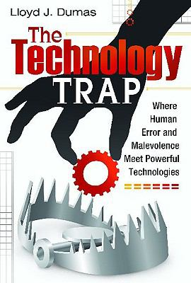 Technology Trap : Where Human Error and Malevolence Meet Powerful Technologies