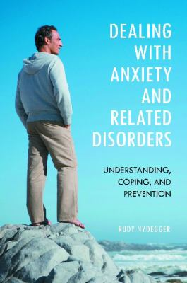 Dealing with Anxiety and Related Disorders: Understanding, Coping, and Prevention