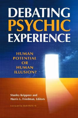 Debating Psychic Experience : Human Potential or Human Illusion?