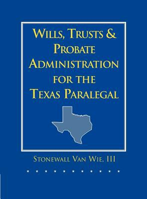 Wills, Trusts, and Probate Administration for the Texas Paralegal